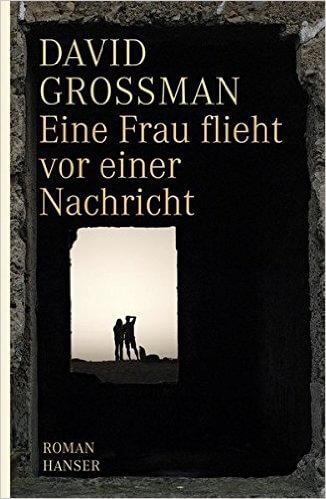 Eine Frau flieht vor einer Nachricht: Roman von Grossman. David 2009 Gebundene Ausgabe
